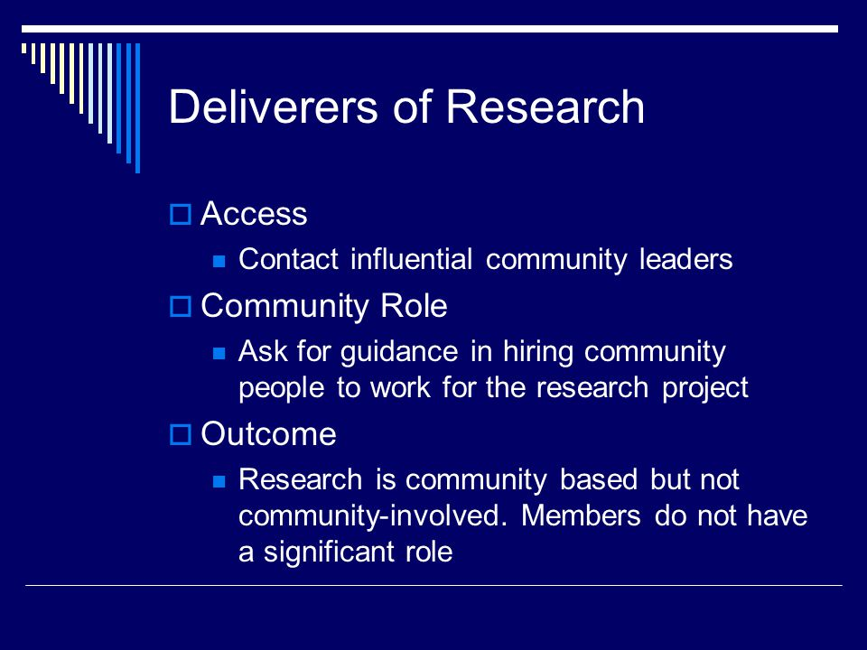 Deliverers of Research Access Contact influential community leaders Community Role Ask for guidance in hiring community people to work for the researc