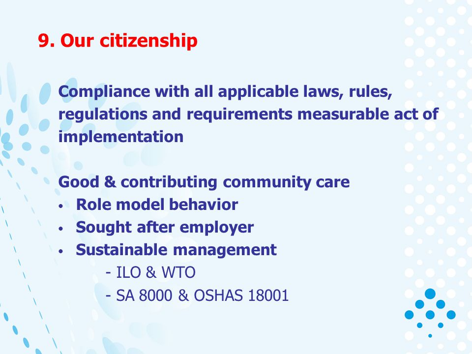 9. Our citizenship Compliance with all applicable laws, rules, regulations and requirements measurable act of implementation Good & contributing commu