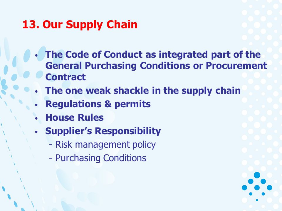 13. Our Supply Chain The Code of Conduct as integrated part of the General Purchasing Conditions or Procurement Contract The one weak shackle in the s