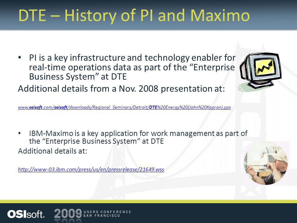 DTE – History of PI and Maximo PI is a key infrastructure and technology enabler for real-time operations data as part of the Enterprise Business Syst