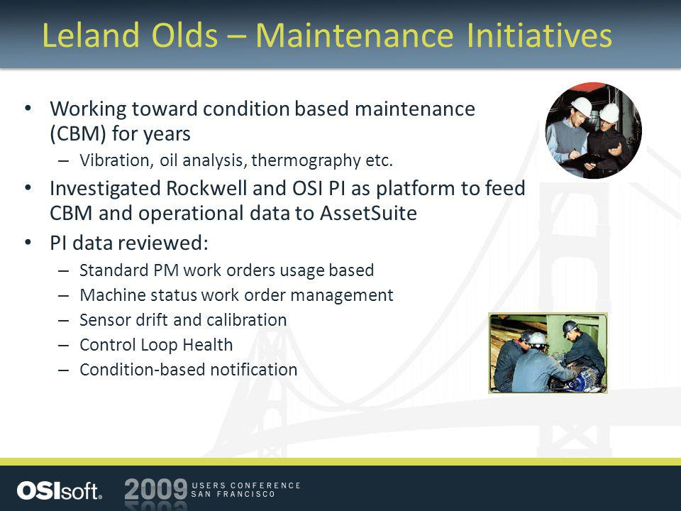 Leland Olds – Maintenance Initiatives Working toward condition based maintenance (CBM) for years – Vibration, oil analysis, thermography etc. Investig