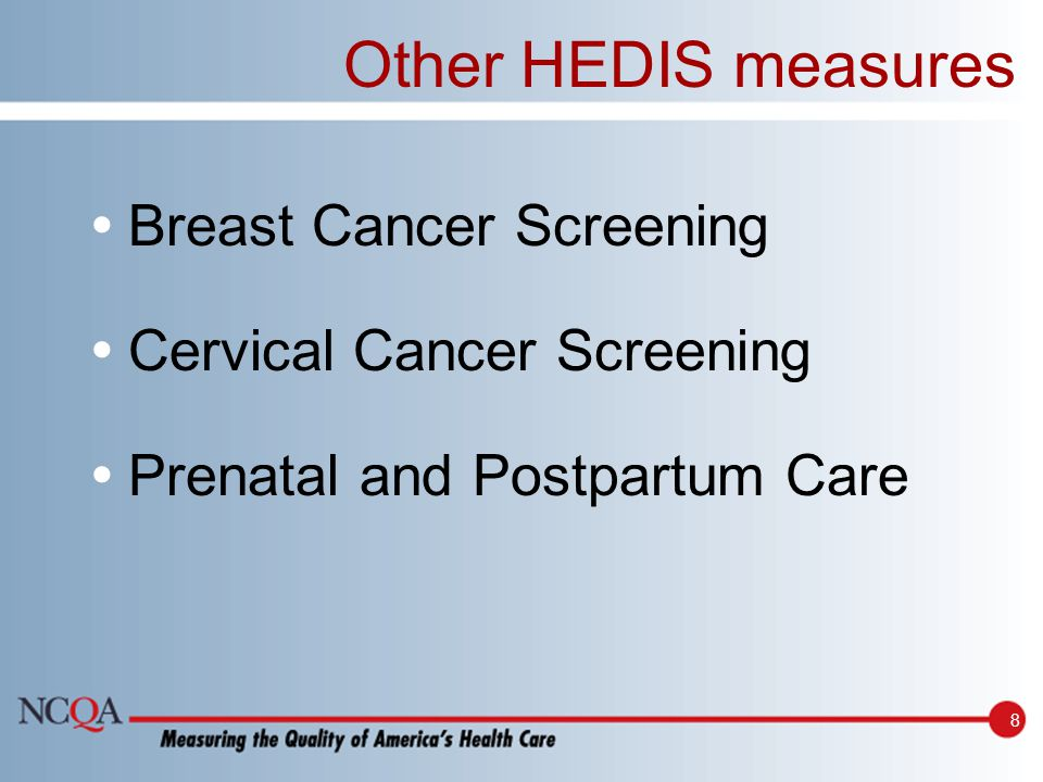 8 Other HEDIS measures Breast Cancer Screening Cervical Cancer Screening Prenatal and Postpartum Care