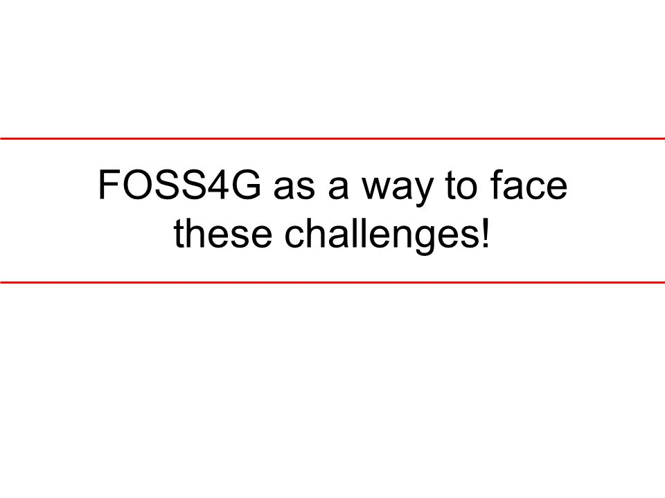 FOSS4G as a way to face these challenges!