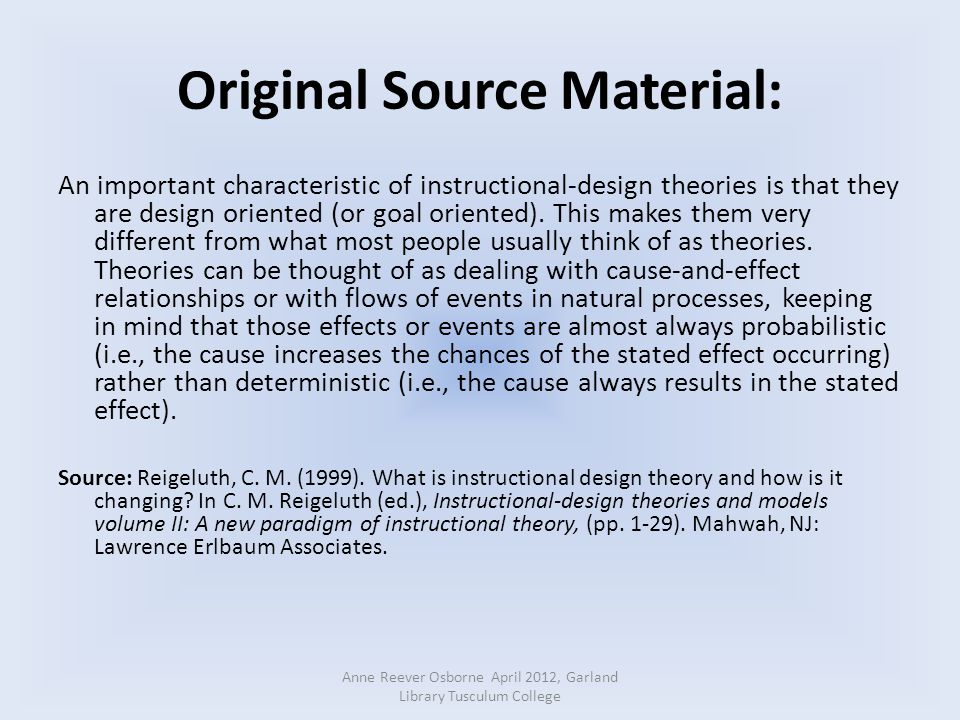 Original Source Material: An important characteristic of instructional-design theories is that they are design oriented (or goal oriented).