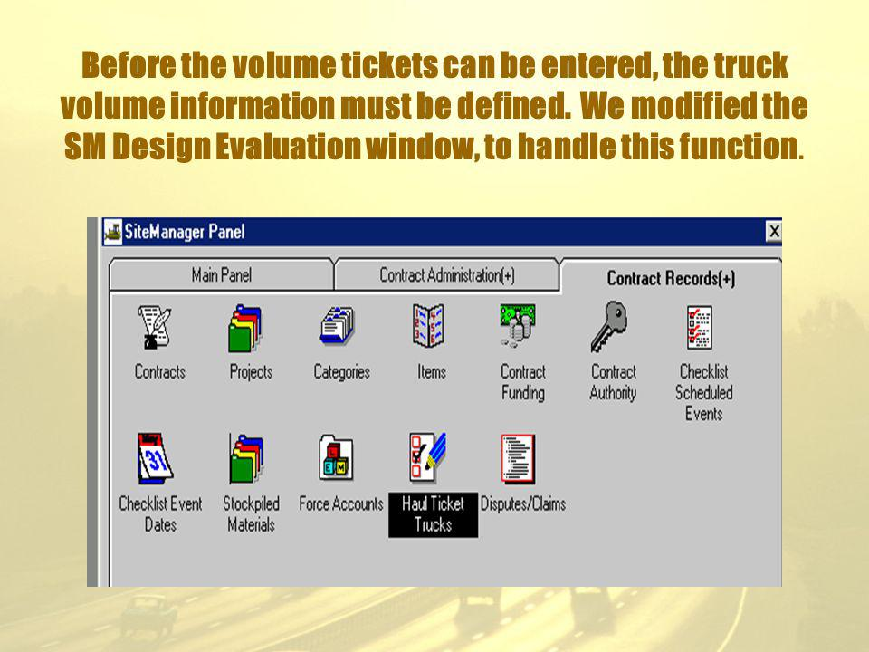 Before the volume tickets can be entered, the truck volume information must be defined.