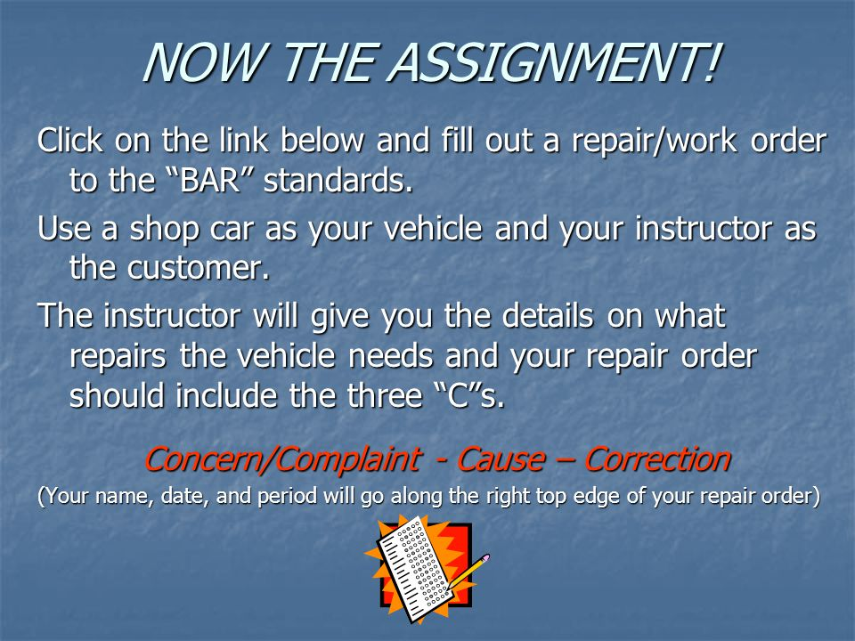 NOW THE ASSIGNMENT. Click on the link below and fill out a repair/work order to the BAR standards.