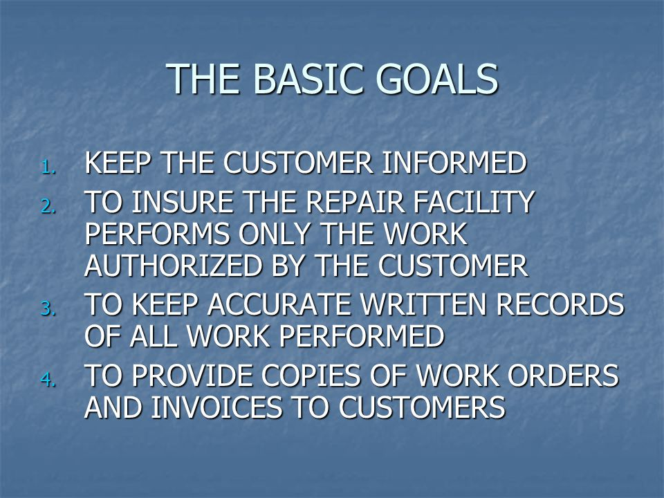 THE BASIC GOALS 1. KEEP THE CUSTOMER INFORMED 2.