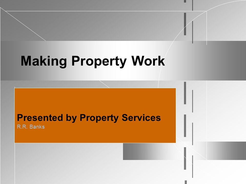 Making Property Work Presented by Property Services R.R. Banks