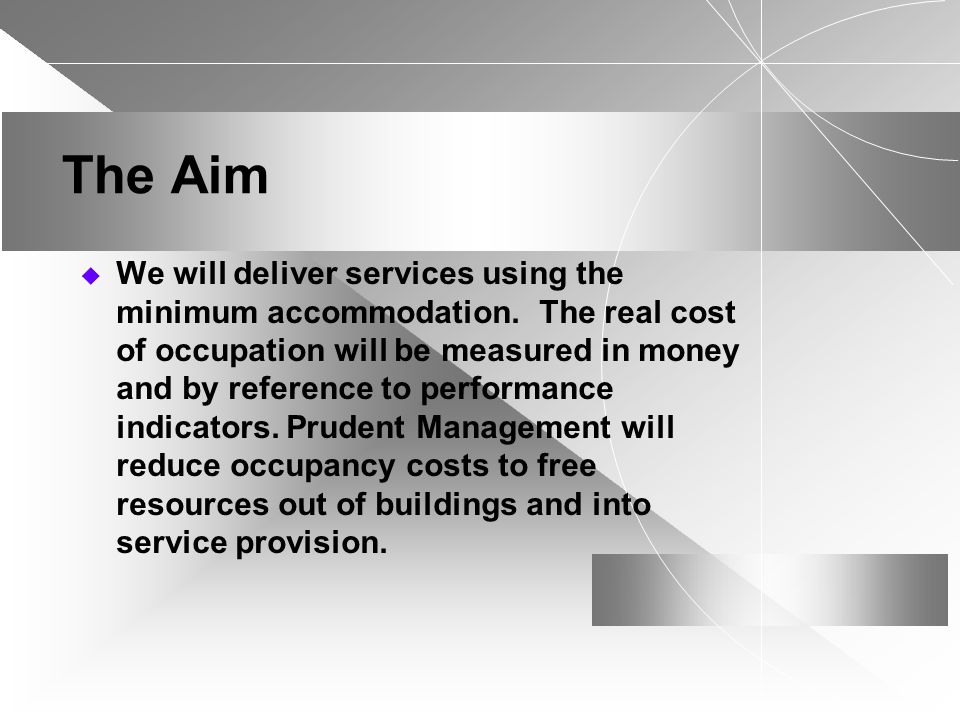 The Aim We will deliver services using the minimum accommodation.