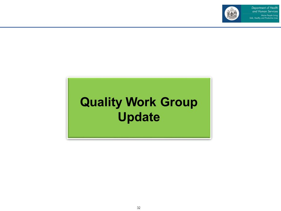 32 Quality Work Group Update