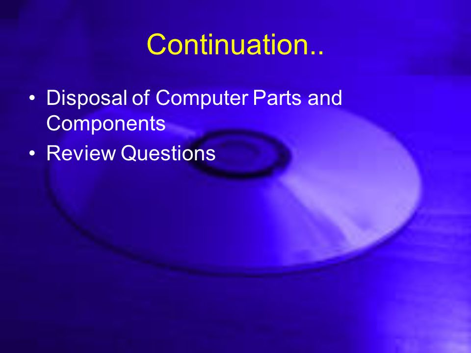 Continuation.. Disposal of Computer Parts and Components Review Questions