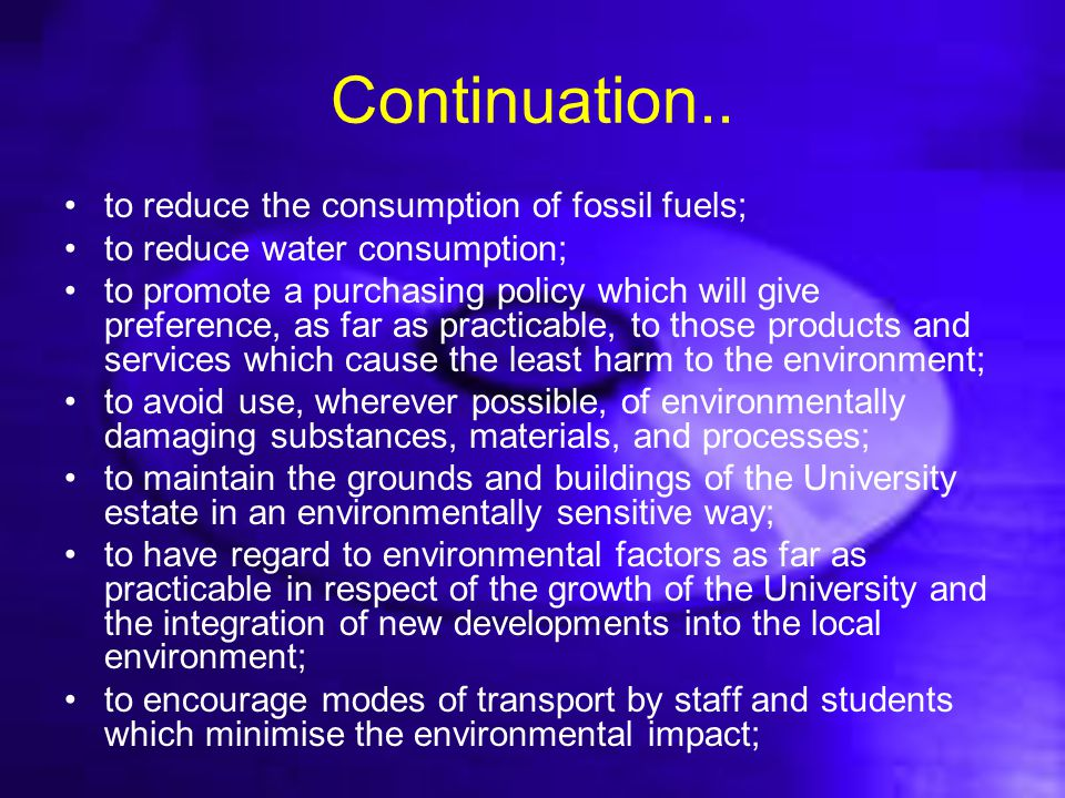 Continuation.. to reduce the consumption of fossil fuels; to reduce water consumption; to promote a purchasing policy which will give preference, as f