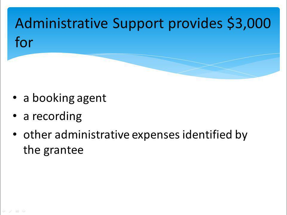 Administrative Support provides $3,000 for a booking agent a recording other administrative expenses identified by the grantee