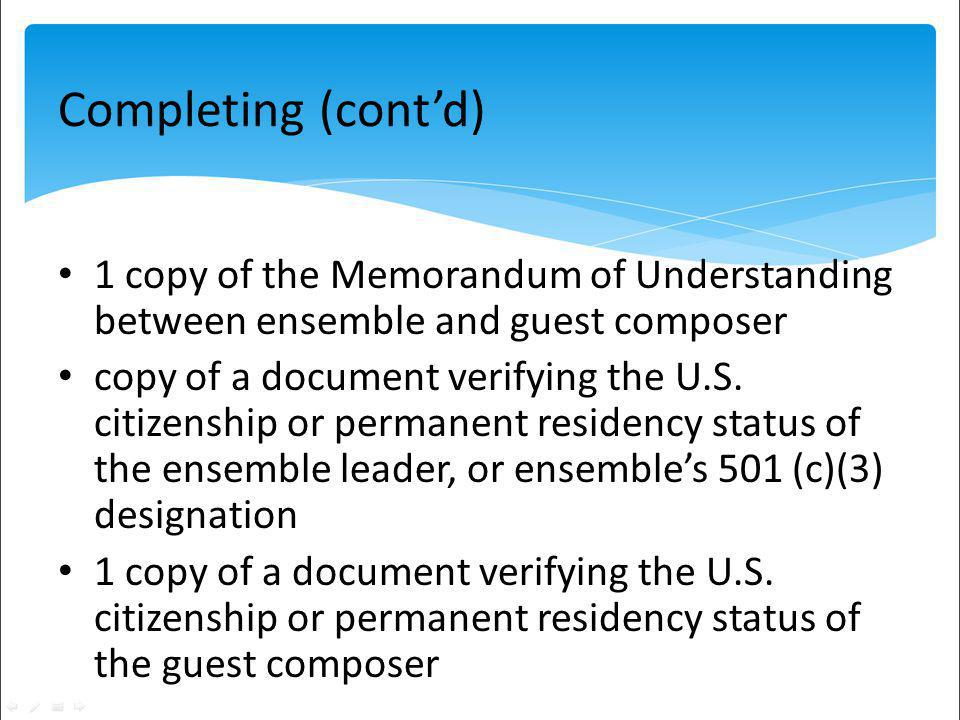 Completing (contd) 1 copy of the Memorandum of Understanding between ensemble and guest composer copy of a document verifying the U.S.