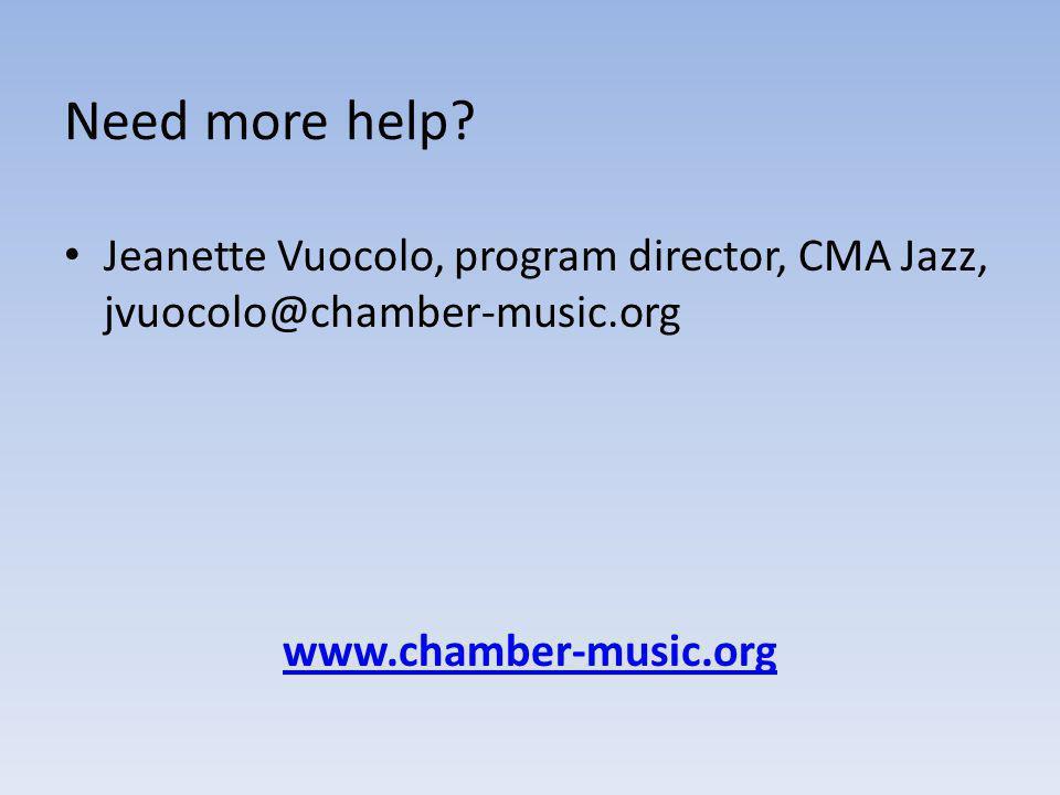Jeanette Vuocolo, program director, CMA Jazz, jvuocolo@chamber-music.org www.chamber-music.org Need more help
