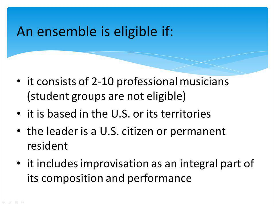 An ensemble is eligible if: it consists of 2-10 professional musicians (student groups are not eligible) it is based in the U.S.