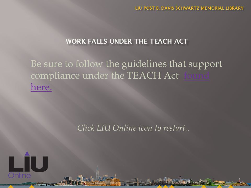 LIU POST B. DAVIS SCHWARTZ MEMORIAL LIBRARY WORKFALLSUNDERTHETEACHACT WORK FALLS UNDER THE TEACH ACT Be sure to follow the guidelines that support com