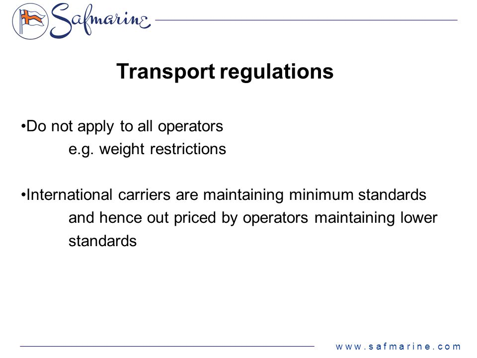 w w w. s a f m a r i n e. c o m Transport regulations Do not apply to all operators e.g. weight restrictions International carriers are maintaining mi