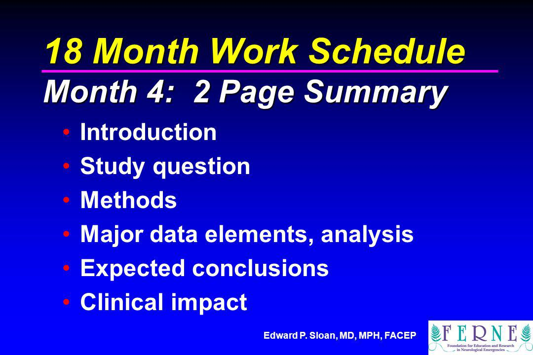 Edward P. Sloan, MD, MPH, FACEP 18 Month Work Schedule Month 4: 2 Page Summary Introduction Study question Methods Major data elements, analysis Expec