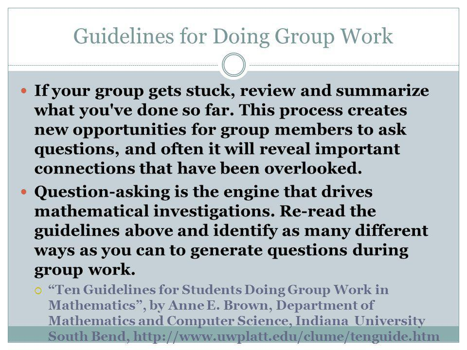 Guidelines for Doing Group Work If your group gets stuck, review and summarize what you've done so far. This process creates new opportunities for gro
