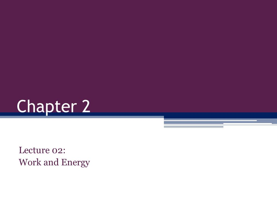 Chapter 2 Lecture 02: Work and Energy