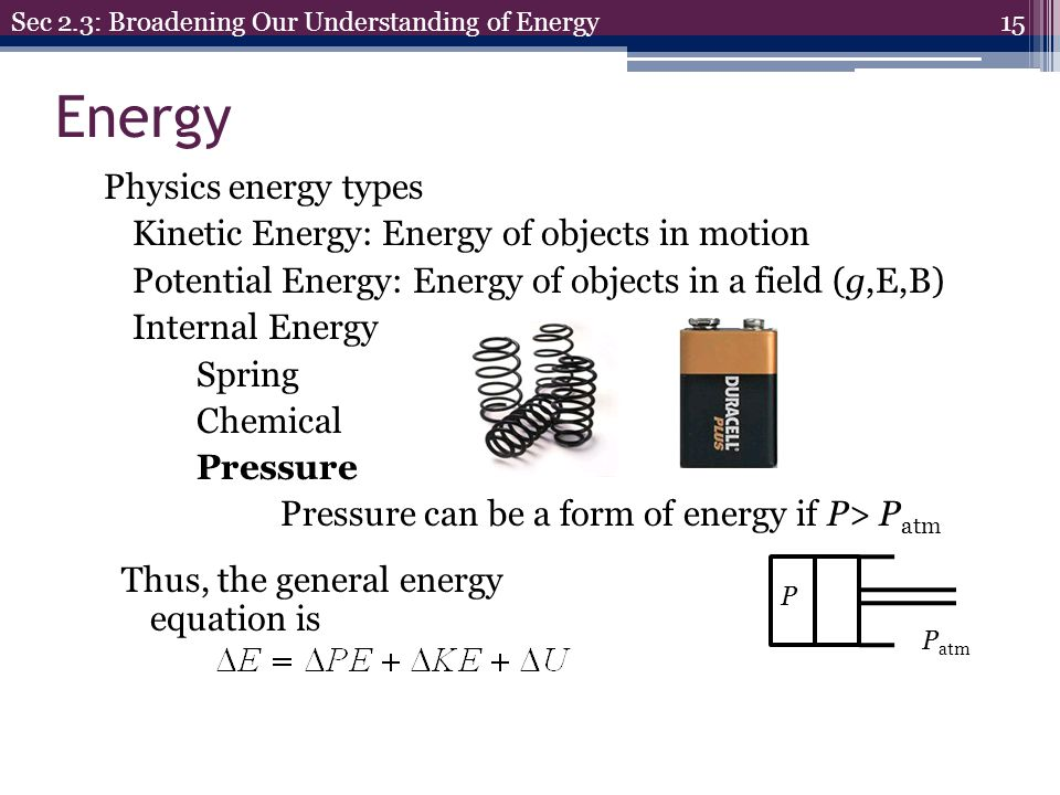 Energy Physics energy types Kinetic Energy: Energy of objects in motion Potential Energy: Energy of objects in a field (g,E,B) Internal Energy Spring