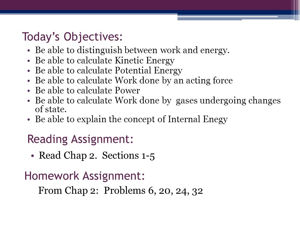 Work, Heat, and Energy Energy is conserved, but can be converted to different types Ways to Transfer Energy Into or Out of A System Work – transfers by applying a force and causing a displacement of the point of application of the force.