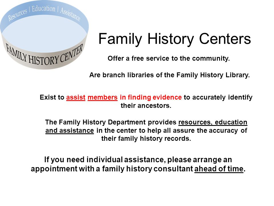 Family History Centers Offer a free service to the community.