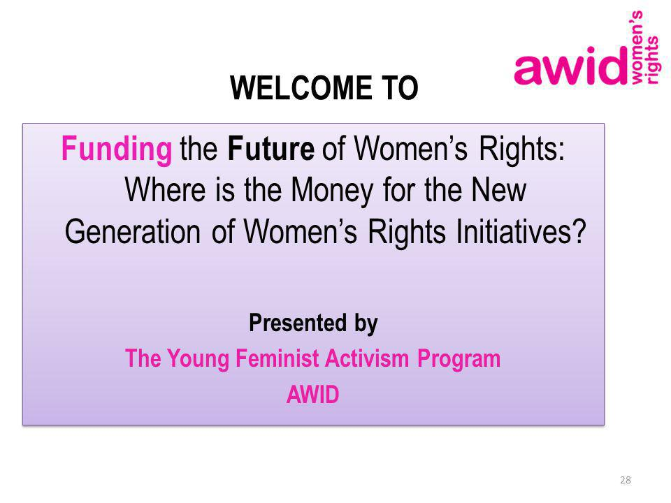 WELCOME TO Funding the Future of Womens Rights: Where is the Money for the New Generation of Womens Rights Initiatives.