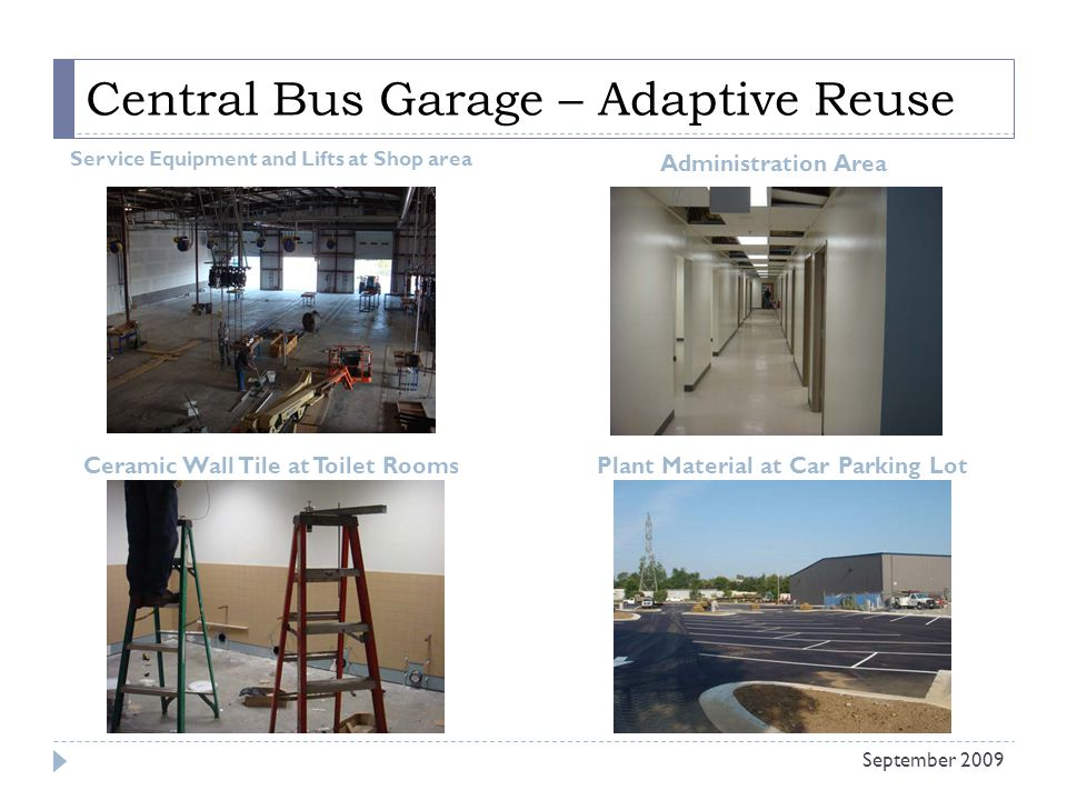 Central Bus Garage – Adaptive Reuse September 2009 Service Equipment and Lifts at Shop area Administration Area Ceramic Wall Tile at Toilet RoomsPlant