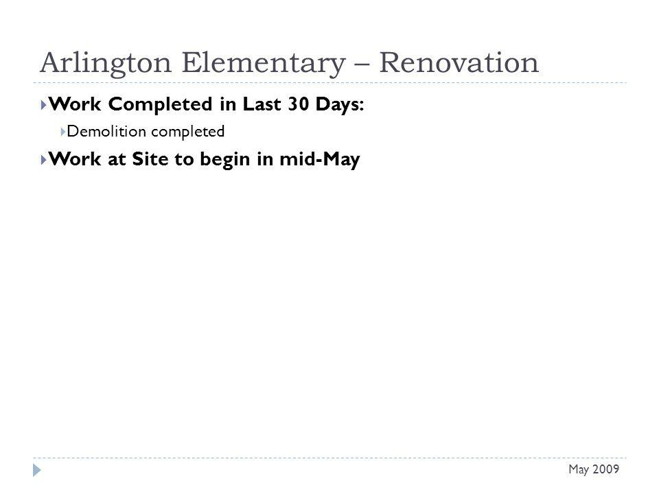 Arlington Elementary – Renovation Work Completed in Last 30 Days: Demolition completed Work at Site to begin in mid-May May 2009