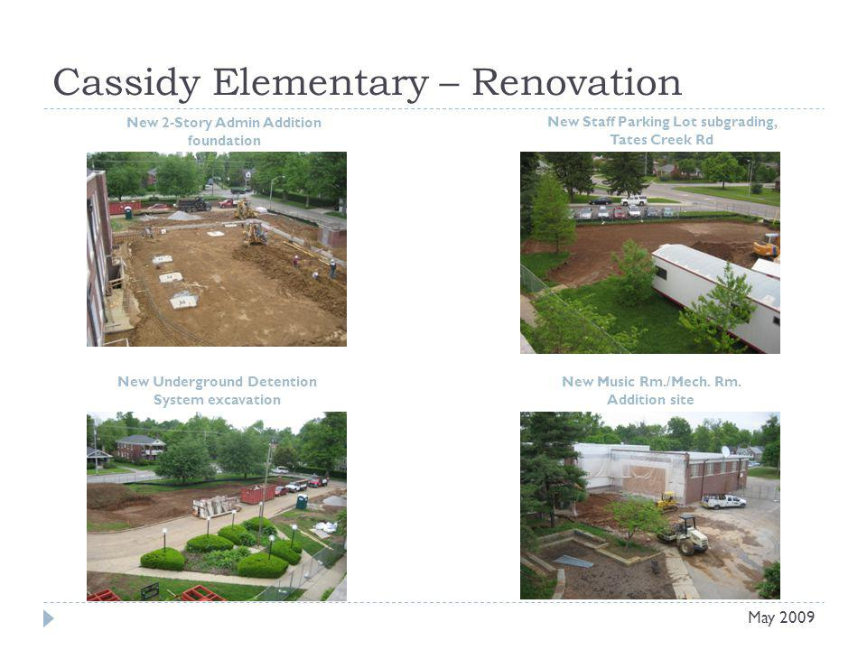 Cassidy Elementary – Renovation New 2-Story Admin Addition foundation New Staff Parking Lot subgrading, Tates Creek Rd May 2009 New Underground Detention System excavation New Music Rm./Mech.