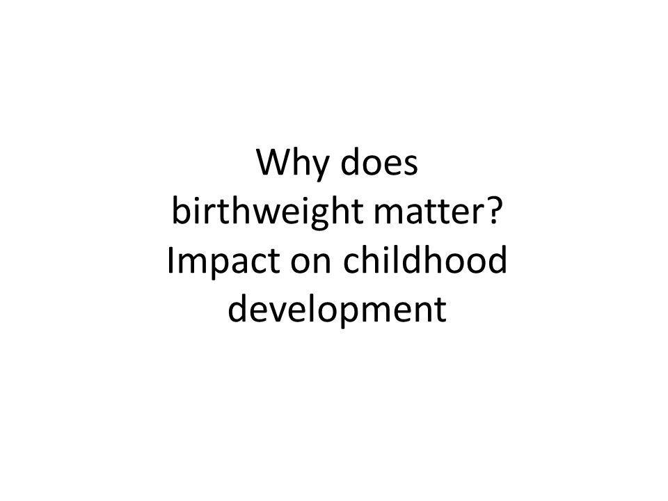 Why does birthweight matter? Impact on childhood development