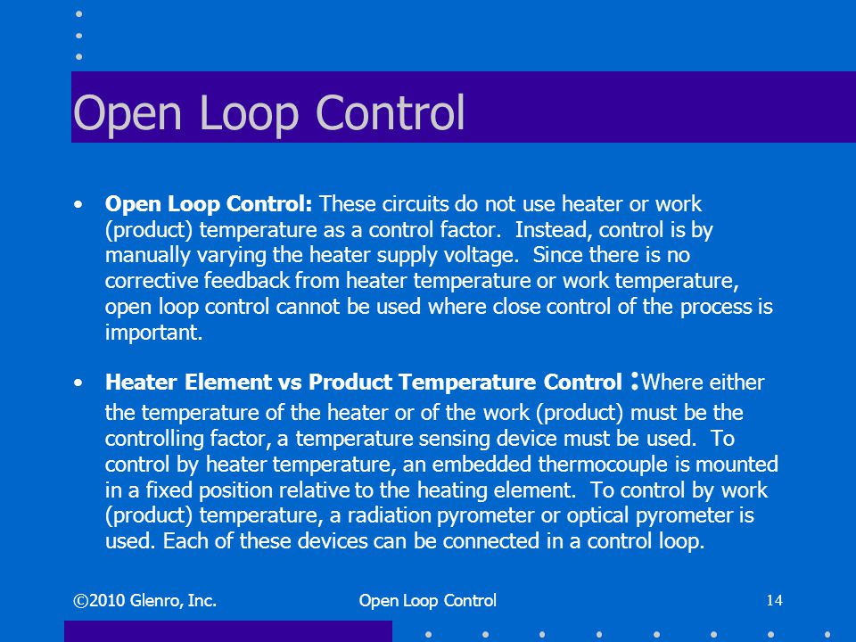 Open Loop Control Open Loop Control: These circuits do not use heater or work (product) temperature as a control factor.