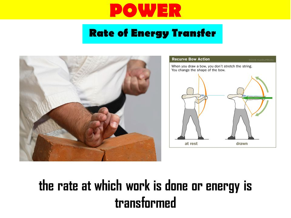 POWER Rate of Energy Transfer the rate at which work is done or energy is transformed