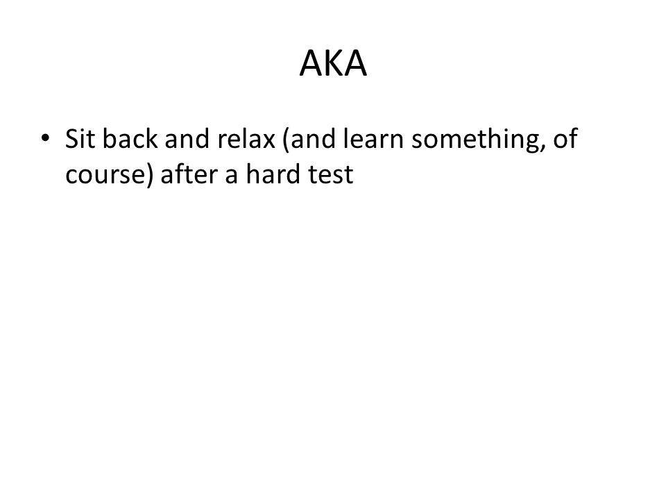 AKA Sit back and relax (and learn something, of course) after a hard test