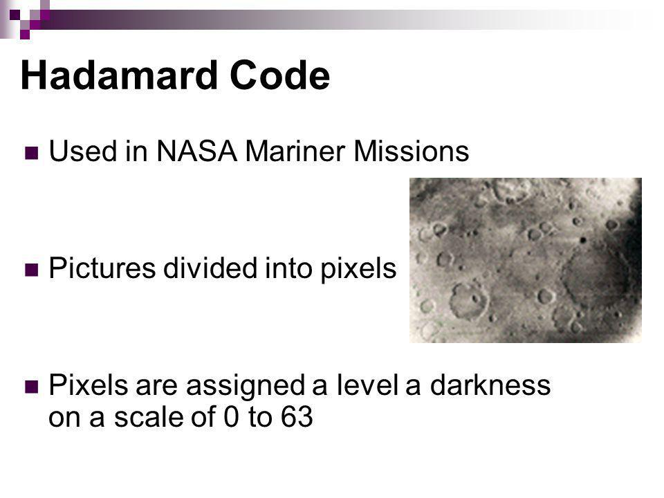 Hadamard Code Used in NASA Mariner Missions Pictures divided into pixels Pixels are assigned a level a darkness on a scale of 0 to 63