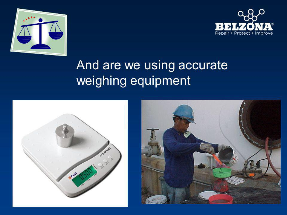 And are we using accurate weighing equipment