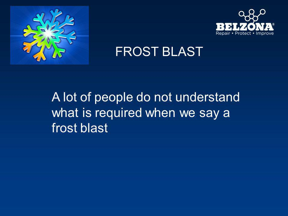 A lot of people do not understand what is required when we say a frost blast FROST BLAST