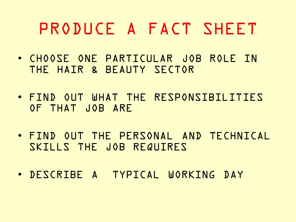 PRODUCE A FACT SHEET CHOOSE ONE PARTICULAR JOB ROLE IN THE HAIR & BEAUTY SECTOR FIND OUT WHAT THE RESPONSIBILITIES OF THAT JOB ARE FIND OUT THE PERSON