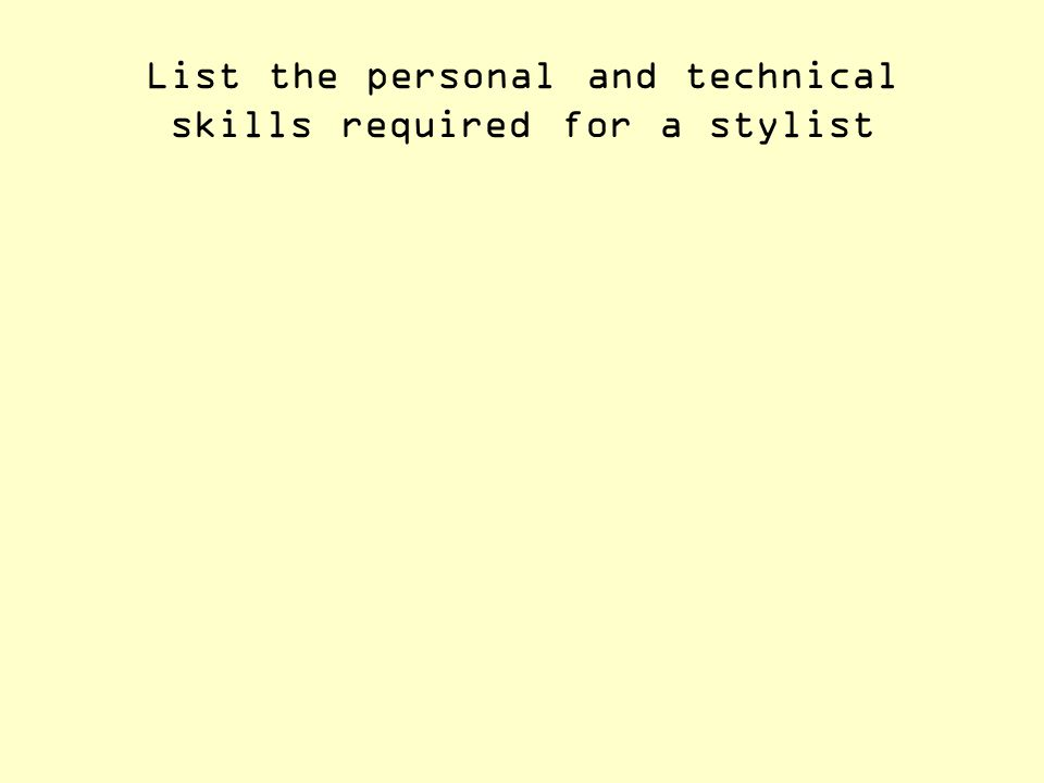 List the personal and technical skills required for a stylist