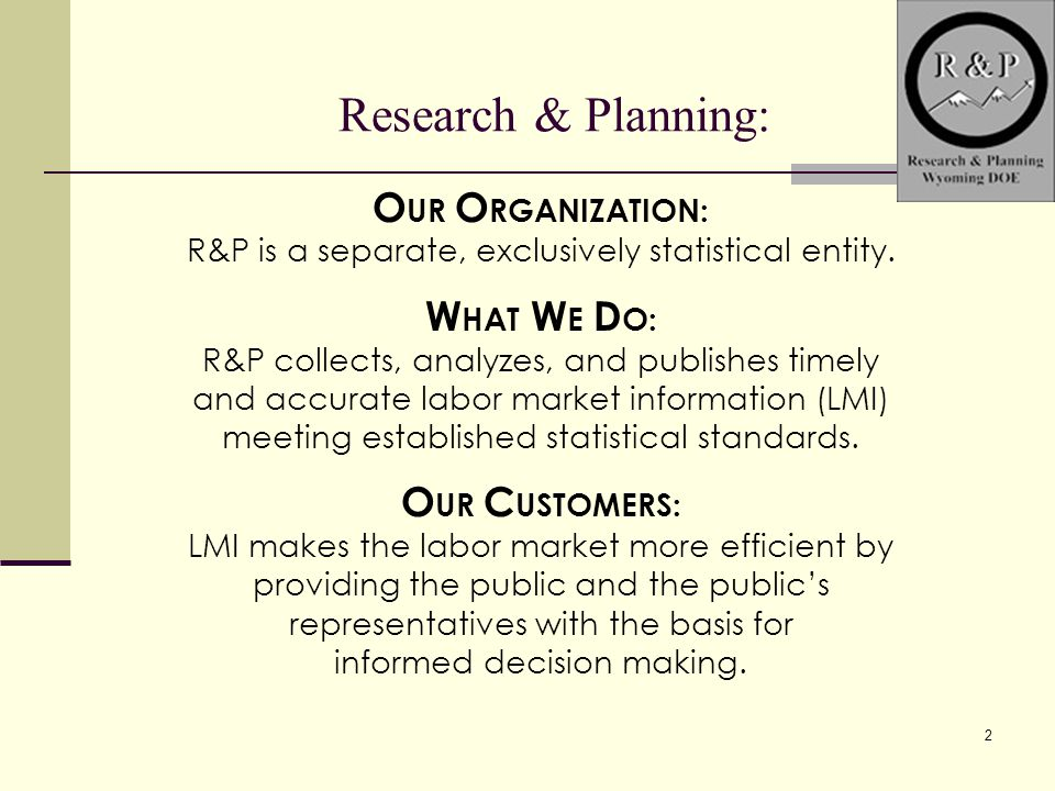 2 Research & Planning: O UR O RGANIZATION: R&P is a separate, exclusively statistical entity.