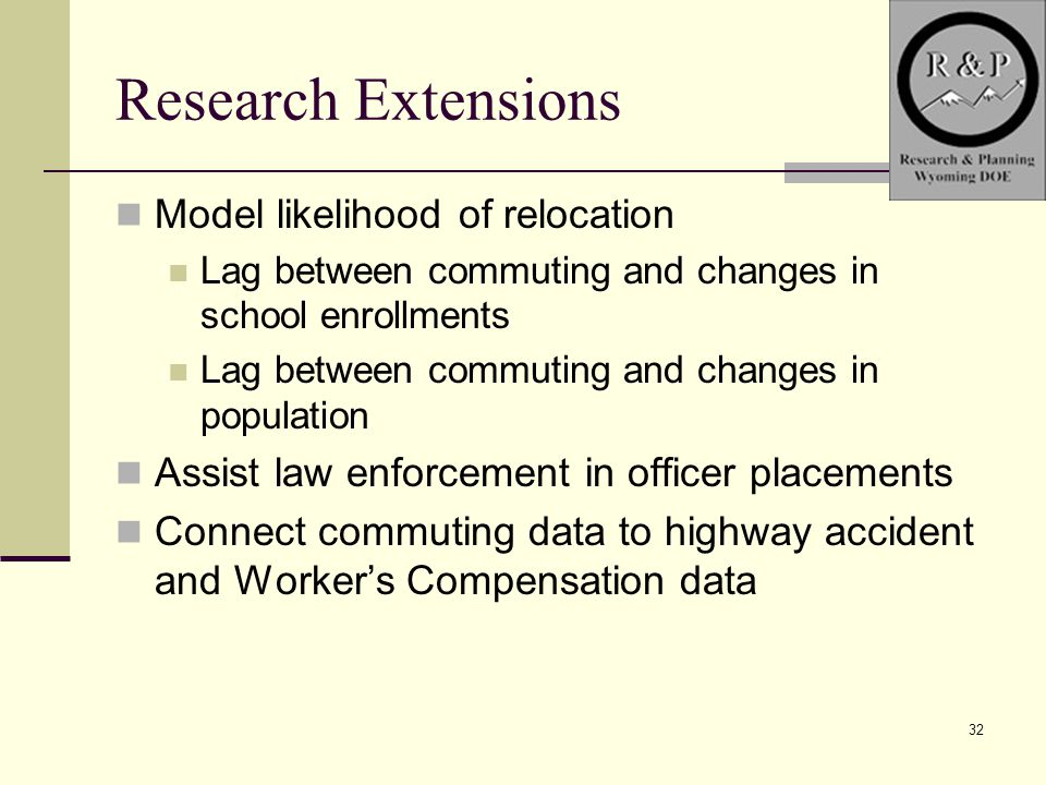 32 Research Extensions Model likelihood of relocation Lag between commuting and changes in school enrollments Lag between commuting and changes in pop
