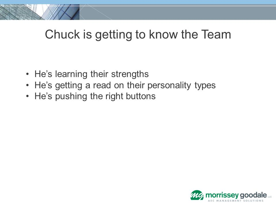 Chuck is getting to know the Team Hes learning their strengths Hes getting a read on their personality types Hes pushing the right buttons