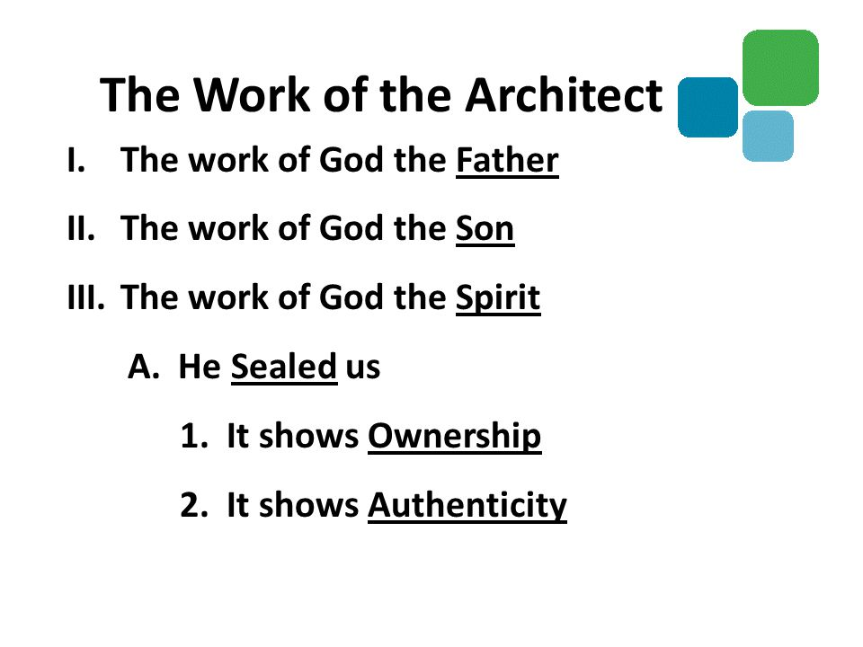 I.The work of God the Father II.The work of God the Son III.The work of God the Spirit A. He Sealed us 1. It shows Ownership 2. It shows Authenticity