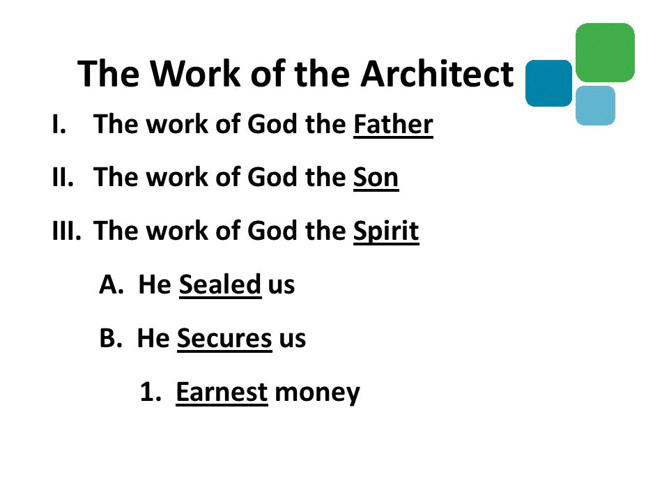 I.The work of God the Father II.The work of God the Son III.The work of God the Spirit A. He Sealed us B. He Secures us 1. Earnest money The Work of t