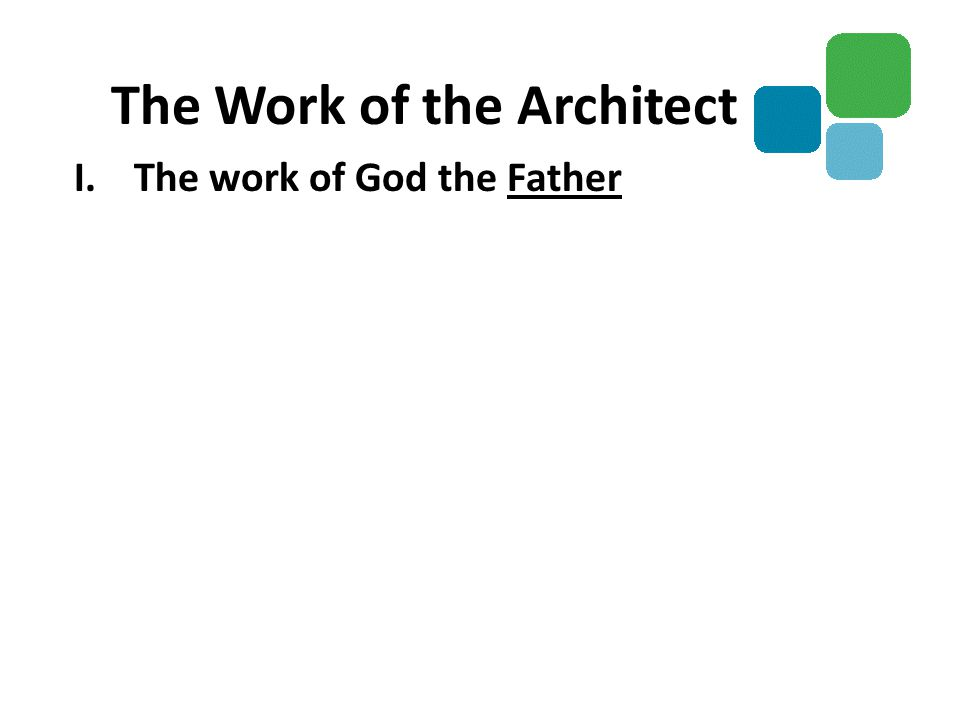 I.The work of God the Father The Work of the Architect