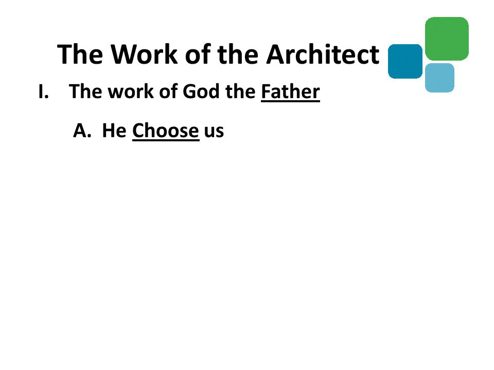 I.The work of God the Father A. He Choose us The Work of the Architect