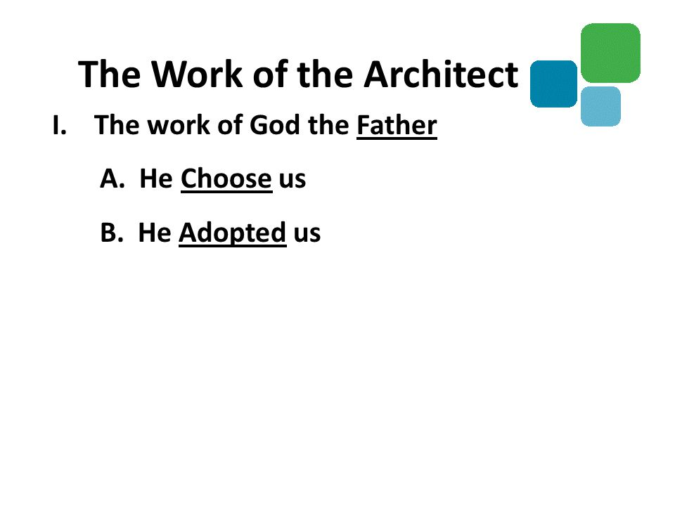 I.The work of God the Father A. He Choose us B. He Adopted us The Work of the Architect
