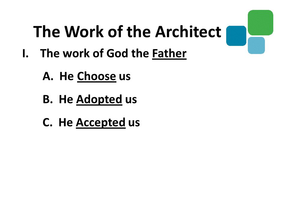 I.The work of God the Father A. He Choose us B. He Adopted us C. He Accepted us The Work of the Architect